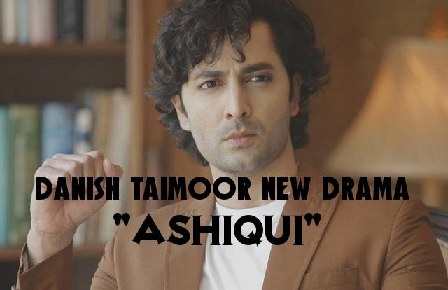 Danish Taimoor New Drama Ashiqui